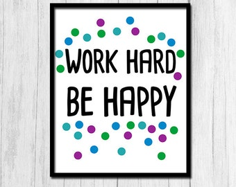 Work Hard Be Happy Digital Download Inspirational Quote Print Printable Art Work Hard Sign Be Happy Sign Quote Print Inspirational Quote