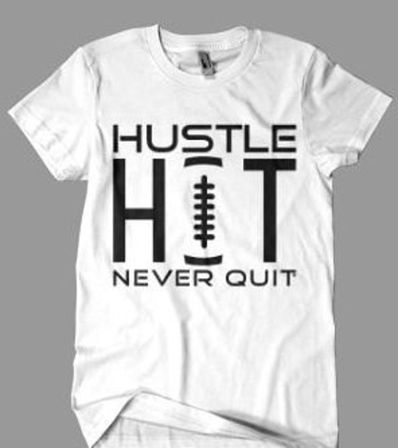 Hustle Hit Never Quit Football T Shirt