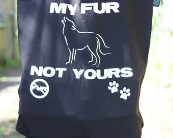 My Fur Not Yours - Organic Fairtrade Cotton Tote Bags