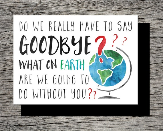 Printable Farewell/Goodbye Card What on earth are we going