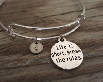 Life is short Break the rules Bangle - Wander Bangle - Enjoy Life - Inspirational Bangle - I/B/H