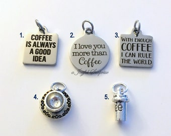 Coffee Charm Add on to any listings single Pendant Coffee is always a good idea rule world love silver Stainless steel laser engraved quote