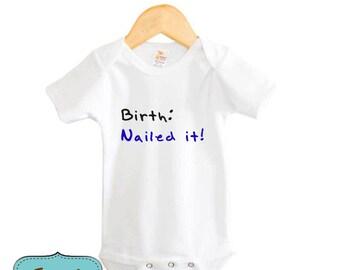 Birth Nailed it Funny Boy Girl Baby Bodysuit or Shirt Baby Bodysuit Bib Toddler Shirt