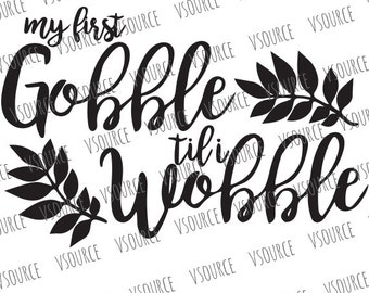 First Thanksgiving SVG - Gobble Til You Wobble SVG - Thanksgiving SVG Files - Thanksgiving Onesie - Thanksgiving Cut File- Dxf   Vector