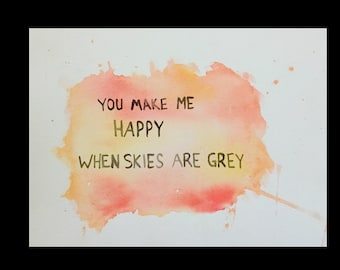 You Make Me Happy When Skies Are Grey - Original Watercolor