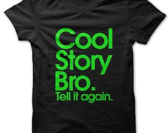 Cool Story Bro. Tell it again. t-shirt