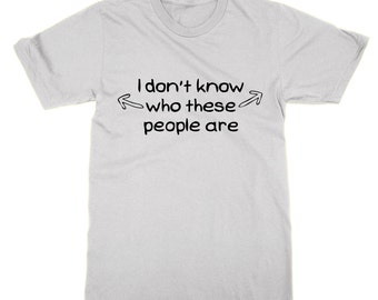 I don't know who these people are t-shirt