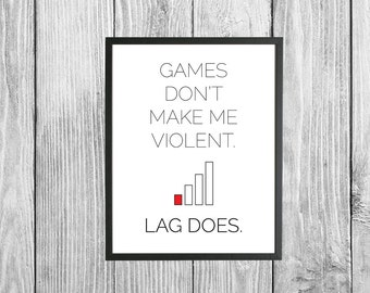 Games Don't Make Me Violent. Lag Does. / Digital Print - Download / Video Gamers / Gaming Quote / Online Gaming