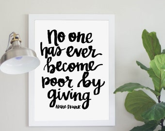 No One Has Ever Become Poor By Giving -Anne Frank Digital Download Inspirational Quote Instant Download Print