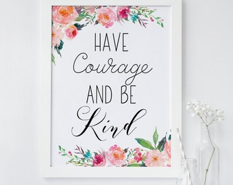 Have Courage and be Kind, Wall art printable, quote print, inspirational print, Nursery art print, Floral print, Typography, courage print