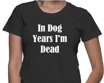 In Dog Years I'm Dead women-shirt ,Baseball & Trucker shirt , in dog years,in dog,years im dead,dog years shirt,in dog years,im dead t-shirt