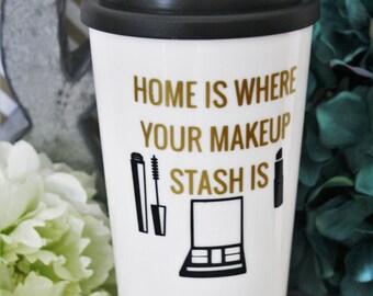 Home is where your makeup stash is, travel mug, travel tumbler, plastic travel cup, makeup mug, love makeup tumbler, coffee tumbler, makeup