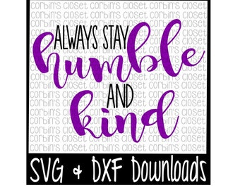 Always Stay Humble and Kind Cutting File - SVG DXF Files - Silhouette Cameo/Cricut