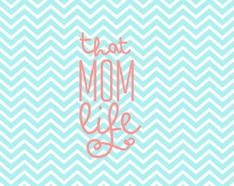 That Mom Life - Mom Life - Mommy - Momma Bear - Mama Life - Mom - SVG - PNG - Vector - Htv Cut File