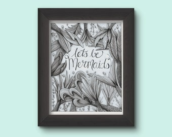 Lets be Mermaids - Mermaid Tails - Mermaids - Print - Pencil - Hand drawing - Home Decor - Gift - Black and White drawing