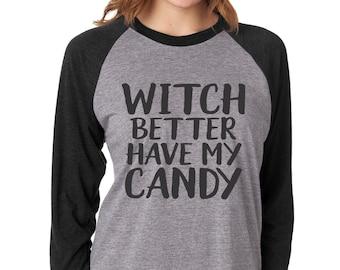 Witch Better Have My Candy, Halloween Shirt, Funny Halloween Shirt, Halloween TShirt, Halloween Clothing, Womens Halloween Shirt