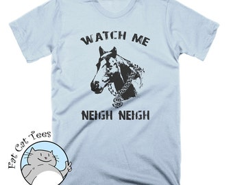 Funny Horse Tshirt Watch Me Neigh Neigh T Shirt Funny Tees Horses Riding T Shirt Vintage Tees Funny Tshirts For Men Horse Gifts Whip Shirt