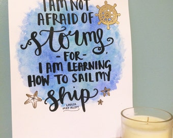 I am not afraid of storms, for I am learning how to sail my ship - Louisa May Alcott Hand Lettered Quote // A4 Artwork
