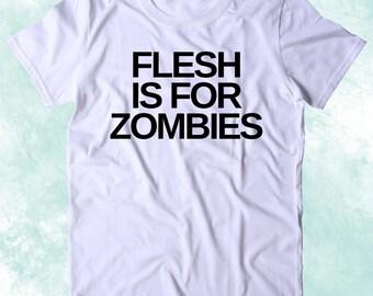 Flesh Is For Zombies Shirt Animal Right Activist Vegan Vegetarian Plant Based Diet Clothing Tumblr T-shirt