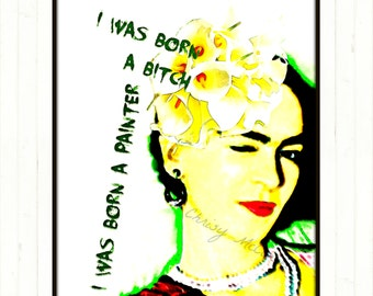 Frida Kahlo Quote I Was Born A Bitch I Was Born A Painter Print Instant Digital Download Frida Winking Green Black White Small t Poster