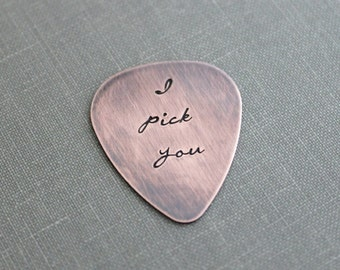 I pick you, Rustic Copper Guitar Pick, Hand Stamped, Playable, Inspirational, 24 gauge, Gift for Boyfriend, Dad, Husband, Cursive font