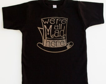 We're All Mad Here, Ink Free, High Quality, Free shipping, click for colors