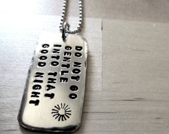 Do Not Go Gentle Into That Good Night, Dylan Thomas Quote In Defiance of Death and To The Last, Necklace or Key Chain Hand Stamped