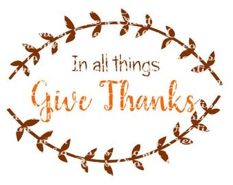 SVG PNG DFX - In all things Give Thanks - Digital Files - Fall svg - Thanksgiving Svg files - Cricut, Silhouette and other cutting machines