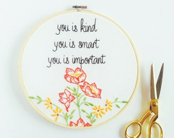 The Help 'You Is Kind, You Is Smart, You Is Important' Hand Embroidered Hoop Art. Wall Decor. Sign. Wall Art. Quote