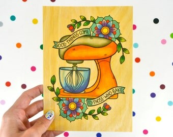 good things come to those who bake / high quality art print on real wood / mixer kitchen retro kitsch home decor