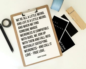 We are All a Little Weird - True Love - Typography Quote Print Robert Fulghum - Inspirational Motivational Wall Art Quote Poster