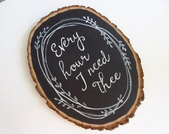 Every Hour I Need Thee Chalkboard Rustic Tree Slice - WORD Art Wall Art Hymn Art