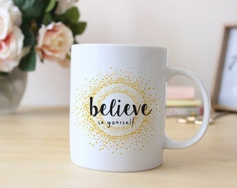 Coffee Mug | Unique Coffee Mug | Gift for Her | Coffee Cup | One of a Kind Mug | Coffee Lover Gift | Believe in Yourself