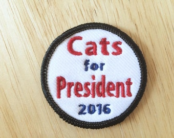"""Cats For President 2016 Patch - Iron or Sew On - 2"""" - Embroidered Circle Appliqué - USA Election - Funny Political Phrase Hat Bag Accessory"""