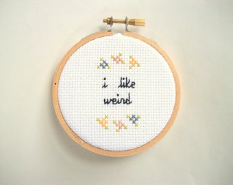 "I like weird - Cross Stitch, mini completed embroidery in 3"" hoop, for weirdos"