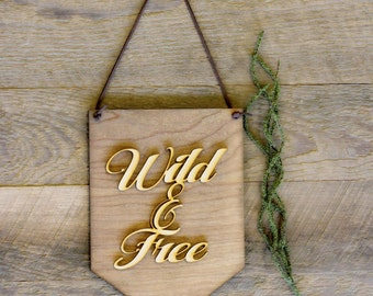 Wild and Free . Laser Cut Wood . Wall Hanging Banner . Wall Art . Home Decor . Wood Sign