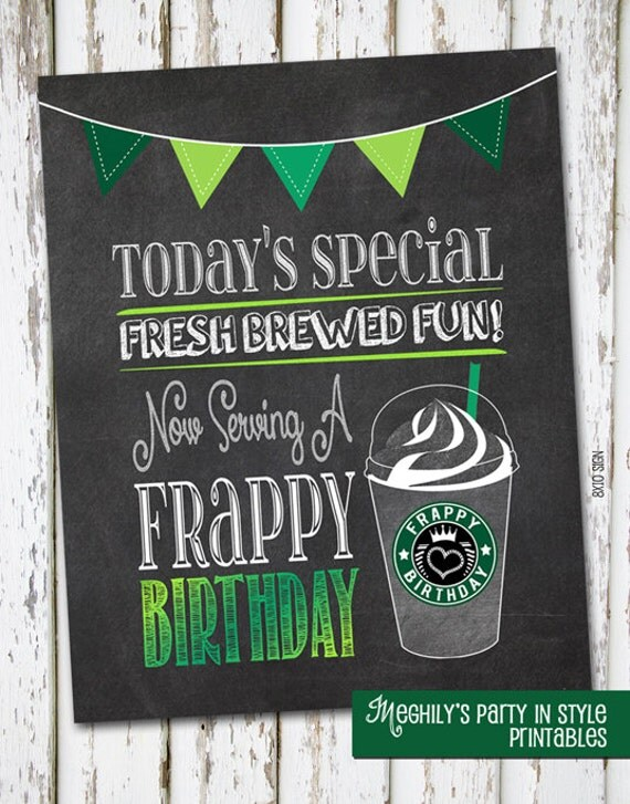 Free Birthday Starbucks ~ Instant download starbucks inspired frappy birthday sign by meghily s catch my party