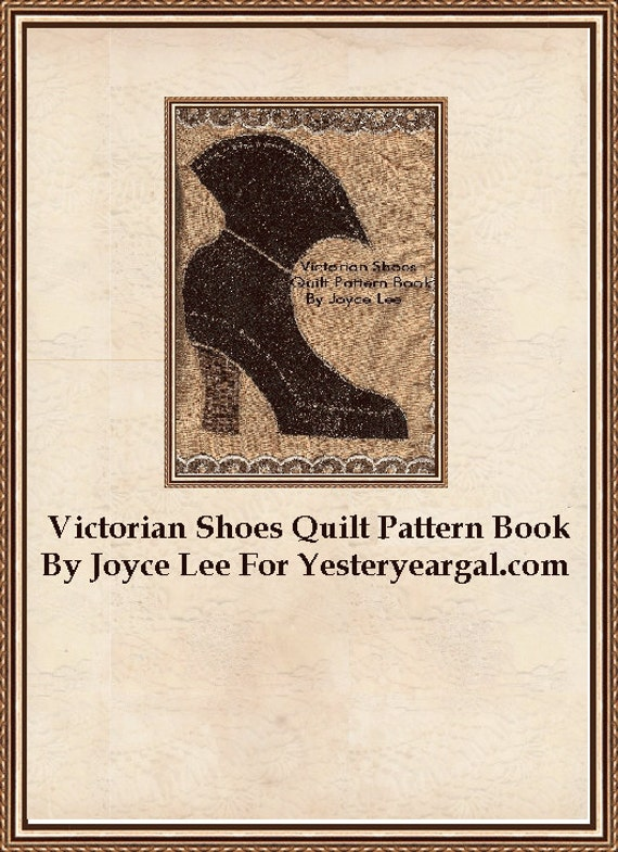 Victorian Shoes Quilt Pattern Book  You will receive a large variety of Beautifull  Patterns
