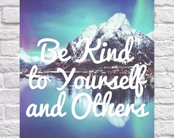 Be Kind To Yourself And Others Quote Art Print