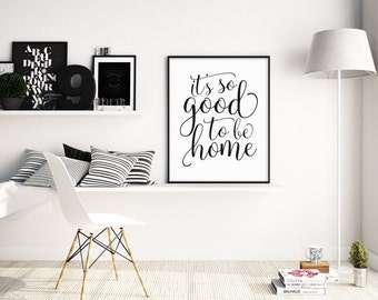 It's so good to be home Printable, Welcome Wall Art, Living Room Wall Decor, Digital Download, Bedroom Wall Art, 5x7 8x10 11x14 16x20, A126