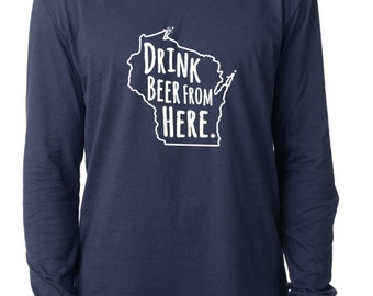 Craft Beer Wisconsin- WI- Drink Beer From Here™ Long Sleeve Shirt