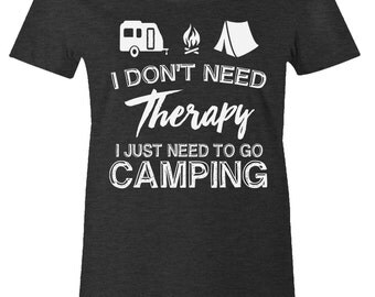Womens I Don't Need Therapy I Just Need To Go Camping T Shirt - American Apparel Ladies Poly Cotton Tee - Item 1559