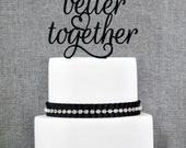 Better Together Wedding Cake Topper, Elegant Better Together Cake Topper, Script Better Together Wedding Cake Topper- (T256)