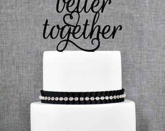 Better Together Wedding Cake Topper, Elegant Better Together Cake Topper, Script Better Together Wedding Cake Topper- (S256)