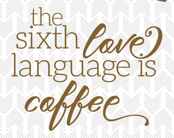 Coffee SVG - Funny Coffee Quote - Silhouette Cut Files - Love Language Typography - Svg files for Cricut - DIY files - Includes 2 Designs!