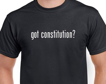 Got Constitution? T-shirt. Mens or Ladies funny saying tee is black direct screen printed with white ink.
