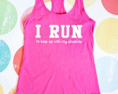 Teacher Gift - I Run To Keep Up with My Students - Pink Shirt for Teachers