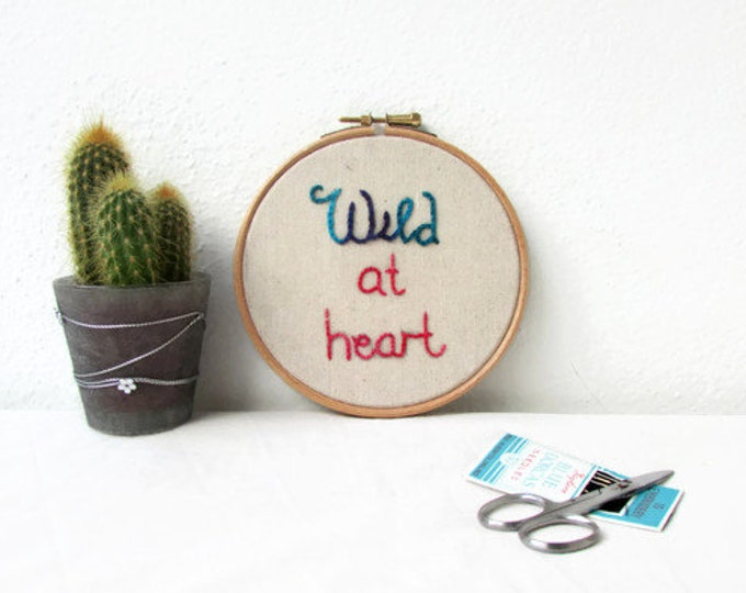 Hand embroidery hoop art, Wild at heart, inspirational wall art, embroidery wall hanging, modern embroidery, textile art, handmade in the UK