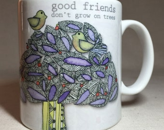 Good Friends Don't Grow on Trees Ceramic Mug