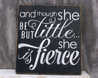 And Though She Be But Little She Is Fierce Primitive Rustic Wooden Sign Handmade Wood Sign Black White